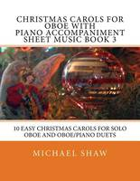 Christmas Carols For Oboe With Piano Accompaniment Sheet Music Book 3: 10 Easy Christmas Carols For Solo Oboe And Oboe/Piano Duets (Paperback)