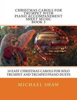 Christmas Carols For Trumpet With Piano Accompaniment Sheet Music Book 3: 10 Easy Christmas Carols For Solo Trumpet And Trumpet/Piano Duets (Paperback)