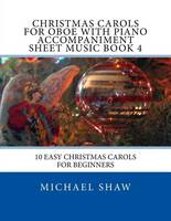 Christmas Carols For Oboe With Piano Accompaniment Sheet Music Book 4: 10 Easy Christmas Carols For Beginners (Paperback)
