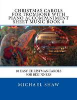 Christmas Carols For Trombone With Piano Accompaniment Sheet Music Book 4: 10 Easy Christmas Carols For Beginners (Paperback)