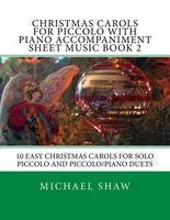 Christmas Carols For Piccolo With Piano Accompaniment Sheet Music Book 2: 10 Easy Christmas Carols For Solo Piccolo And Piccolo/Piano Duets (Paperback)