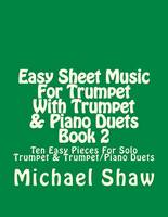 Easy Sheet Music For Trumpet With Trumpet & Piano Duets Book 2: Ten Easy Pieces For Solo Trumpet & Trumpet/Piano Duets - Easy Sheet Music for Trumpet 2 (Paperback)