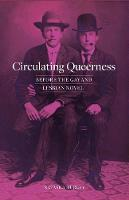 Circulating Queerness: Before the Gay and Lesbian Novel (Paperback)