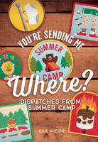 You're Sending Me Where?: Dispatches from Summer Camp (Paperback)