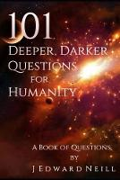 101 Deeper, Darker Questions for Humanity