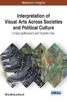 Interpretation of Visual Arts Across Societies and Political Culture: Emerging Research and Opportunities - Advances in Religious and Cultural Studies (Hardback)
