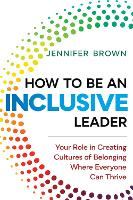 How to Be an Inclusive Leader: Creating Trust, Cooperation, and Community across Differences (Hardback)