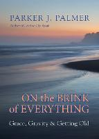 On the Brink of Everything: Grace, Gravity, and Getting Old (Hardback)