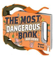 The Most Dangerous Book: Archery: An Illustrated Introduction to Archery (Hardback)