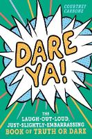 Dare Ya!: The Laugh-Out-Loud, Just-Slightly-Embarrassing Book of Truth or Dare (Paperback)