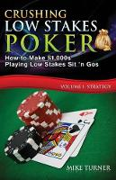 Crushing Low Stakes Poker: The Essential Guide to Dominating Low Stakes Sit 'n Gos, Volume 1: Strategy - Crushing Low Stakes Poker 1 (Paperback)