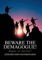 Beware the Demagogue!: Rogue or Savior? (Hardback)