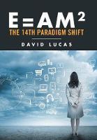 E = AM2 - the 14th Paradigm Shift (Hardback)