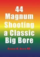 44 Magnum: Shooting a Classic Big Bore (Hardback)