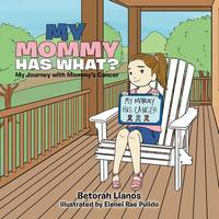 My Mommy Has What?: My Journey with Mommy's Cancer (Paperback)