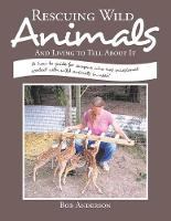 Rescuing Wild Animals: And Living to Tell about It (Paperback)