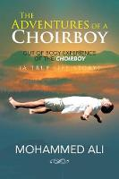 The Adventures of a Choirboy: A True Life Story about the Out-Of-Body Experience of a Choirboy (Paperback)