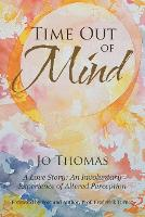 Time Out of Mind: A Love Story: An Involuntary Experience of Altered Perception (Paperback)