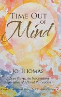 Time Out of Mind: A Love Story: An Involuntary Experience of Altered Perception (Hardback)
