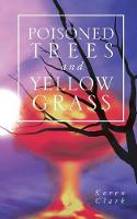 Poisoned Trees and Yellow Grass (Paperback)