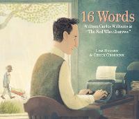 16 Words: William Carlos Williams and The Red Wheelbarrow (Hardback)
