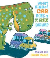 What Kind Of Car Does A T. Rex Drive? (Hardback)