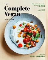 The Complete Vegan Cookbook: Over 150 Whole-Foods, Plant-Based Recipes and Techniques (Hardback)