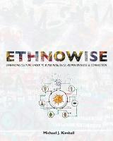 Ethnowise: Embracing Culture Shock to Build Resilience, Responsiveness, and Connection (Paperback)