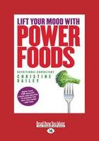 Lift Your Mood With Power Foods: More than 150 healthy foods and recipes to change the way you think and feel (Paperback)
