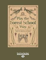 Play the Forest School Way: Woodland Games, Crafts and Skills for Adventurous Kids (Paperback)