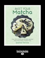 Meet Your Matcha: Over 50 irresistible recipes packed with the power of green tea (Paperback)