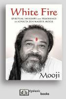 White Fire: Spiritual Insights and Teachings of Advaita Zen Master Mooji (Paperback)