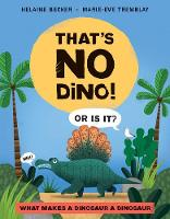 That's No Dino!: Or is it? What makes a Dinosaur a Dinosaur (Hardback)