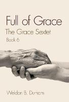 Full of Grace: Book 6 of The Grace Sextet - Grace Sextet (Hardback)