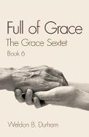 Full of Grace: Book 6 of The Grace Sextet - Grace Sextet (Paperback)