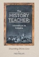 The History Teacher: Adventure in Estonia: Unearthing Divine Love (Hardback)