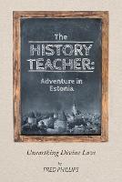 The History Teacher: Adventure in Estonia: Unearthing Divine Love (Paperback)