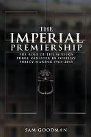The Imperial Premiership: The Role of the Modern Prime Minister in Foreign Policy Making, 1964-2015 (Paperback)