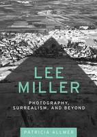 Lee Miller: Photography, Surrealism, and Beyond (Paperback)