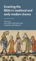 Enacting the Bible in Medieval and Early Modern Drama - Manchester Medieval Literature and Culture (Hardback)