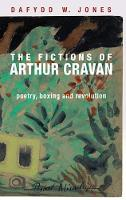 The Fictions of Arthur Cravan: Poetry, Boxing and Revolution (Hardback)