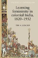 Learning Femininity in Colonial India, 1820-1932 - Studies in Imperialism (Paperback)