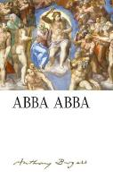Abba Abba: by Anthony Burgess - The Irwell Edition of the Works of Anthony Burgess (Hardback)