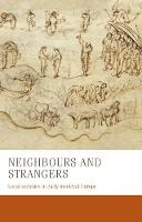 Neighbours and Strangers: Local Societies in Early Medieval Europe - Manchester Medieval Studies (Hardback)