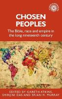 Chosen Peoples: The Bible, Race and Empire in the Long Nineteenth Century - Studies in Imperialism (Hardback)