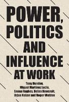 Power, Politics and Influence at Work - Manchester University Press (Paperback)
