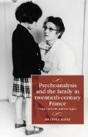 Psychoanalysis and the Family in Twentieth-Century France: FrancOise Dolto and Her Legacy - Studies in Modern French and Francophone History (Hardback)
