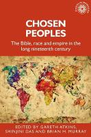 Chosen Peoples: The Bible, Race and Empire in the Long Nineteenth Century - Studies in Imperialism (Paperback)