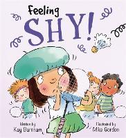 Feelings and Emotions: Feeling Shy - Feelings and Emotions (Hardback)