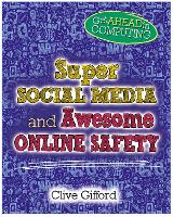 Get Ahead in Computing: Super Social Media and Awesome Online Safety - Get Ahead in Computing (Paperback)
